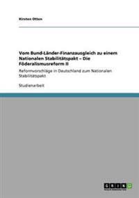 Vom Bund-Lander-Finanzausgleich Zu Einem Nationalen Stabilitatspakt - Die Foderalismusreform II