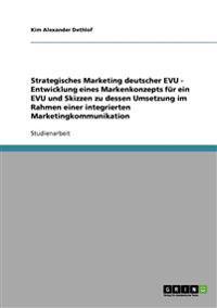 Strategisches Marketing Deutscher Evu - Entwicklung Eines Markenkonzepts Fur Ein Evu Und Skizzen Zu Dessen Umsetzung Im Rahmen Einer Integrierten Marketingkommunikation