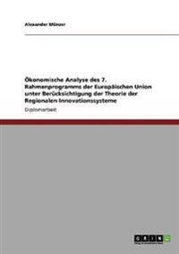 Okonomische Analyse Des 7. Rahmenprogramms Der Europaischen Union Unter Berucksichtigung Der Theorie Der Regionalen Innovationssysteme