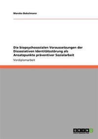 Die Biopsychosozialen Voraussetzungen Der Dissoziativen Identitatsstorung ALS Ansatzpunkte Praventiver Sozialarbeit