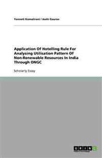 Application of Hotelling Rule for Analysing Utilisation Pattern of Non-Renewable Resources in India Through Ongc