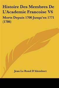 Histoire Des Membres De L'academie Francoise