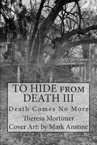 To Hide from Death III: Death Comes No More