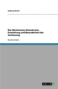 Die Westminster-Demokratie - Entstehung Und Besonderheit Der Verfassung