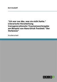 """""""ich War Nur Das, Was Sie Nicht Hatte."""" Literarische Verarbeitung Transgenerationaler Traumataweitergabe Am Beispiel Von Hans-Ulrich Treichels """"der Verlorene"""""""