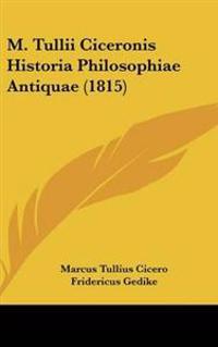 M. Tullii Ciceronis Historia Philosophiae Antiquae