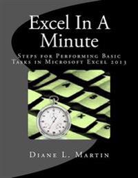 Excel in a Minute: Steps for Performing Basic Tasks in Microsoft Excel 2013
