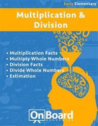 Multiplication and Division (Early Elementary): Multiplication Facts, Multiply Whole Numbers, Division Facts, Divide Whole Numbers, Estimation
