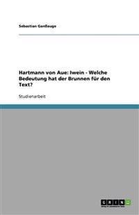 Hartmann Von Aue: Iwein - Welche Bedeutung Hat Der Brunnen Fur Den Text?