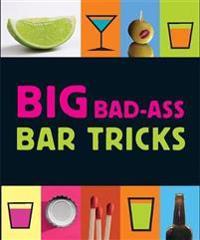Big Bad-Ass Bar Tricks
