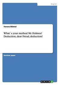 What`s Your Method Mr. Holmes? Deduction, Dear Freud, Deduction!