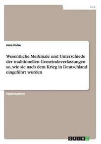 Wesentliche Merkmale Und Unterschiede Der Traditionellen Gemeindeverfassungen So, Wie Sie Nach Dem Krieg in Deutschland Eingefuhrt Wurden