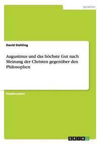 Augustinus Und Das H chste Gut Nach Meinung Der Christen Gegen ber Den Philosophen