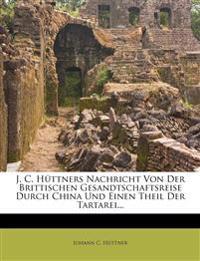 J. C. Huttners Nachricht Von Der Brittischen Gesandtschaftsreise Durch China Und Einen Theil Der Tartarei...