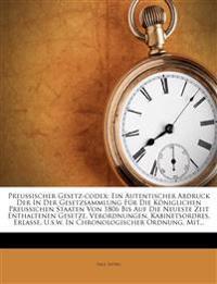 Preussischer Gesetz-codex: Ein Autentischer Abdruck Der In Der Gesetzsammlung Für Die Königlichen Preussichen Staaten Von 1806 Bis Auf Die Neueste Zei
