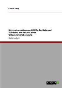 Strategieumsetzung Mit Hilfe Der Balanced Scorecard Am Beispiel Einer Unternehmensberatung