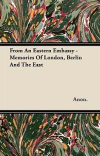 From An Eastern Embassy - Memories Of London, Berlin And The East