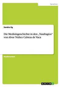 """Die Medizingeschichte in Den """"Naufragios"""" Von Alvar Nunez Cabeza de Vaca"""