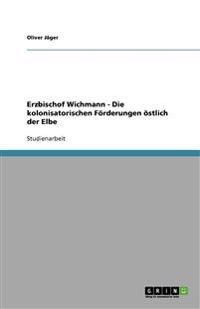Erzbischof Wichmann - Die Kolonisatorischen Forderungen Ostlich Der Elbe