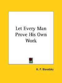 Let Every Man Prove His Own Work