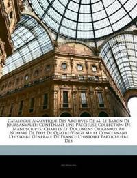 Catalogue Analytique Des Archives De M. Le Baron De Joursanvault: Contenant Une Précieuse Collection De Manuscripts, Chartes Et Documens Originaux Au