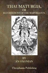 Thaumaturgia, or Elucidations of the Marvellous