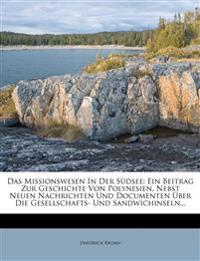 Das Missionswesen In Der Südsee: Ein Beitrag Zur Geschichte Von Polynesien, Nebst Neuen Nachrichten Und Documenten Über Die Gesellschafts- Und Sandwic