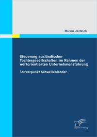 Steuerung auslandischer Tochtergesellschaften im Rahmen der wertorientierten Unternehmensfuhrung