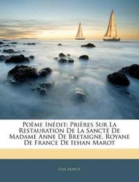 Poème Inédit: Prières Sur La Restauration De La Sancté De Madame Anne De Bretaigne, Royane De France De Iehan Marot