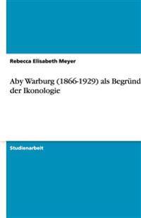 Aby Warburg (1866-1929) ALS Begrunder Der Ikonologie