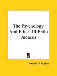 The Psychology and Ethics of Philo Judaeus