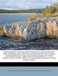 Festschrift Der Kaiser Wilhelm-gesellschaft Zur Förderung Der Wissenschaften Zu Ihren Zehnjährigen Jubiläum Dargebracht Von Ihren Instituten: Mit 19 T