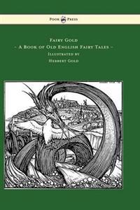 Fairy Gold - A Book of Old English Fairy Tales - Illustrated by Herbert Cole