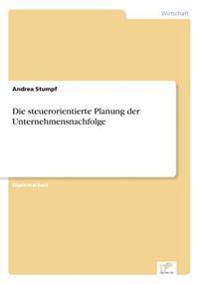 Die Steuerorientierte Planung Der Unternehmensnachfolge