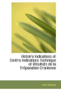Histoire Indications Et Contre-Indications Technique Et Resultats de La Trepanation Cranienne