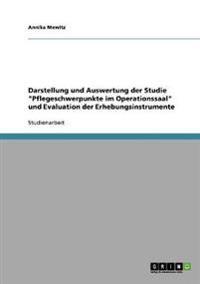 Darstellung Und Auswertung Der Studie Pflegeschwerpunkte Im Operationssaal Und Evaluation Der Erhebungsinstrumente