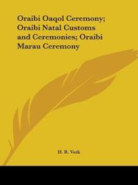 Oraibi Oaqol Ceremony, Oraibi Natal Customs and Ceremonies, Oraibi Marau Ceremony 1912
