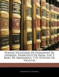 Poesias Escogidas De Fernando De Herrera, Francisco De Rioja, Lup. Y Bart. De Argensola, Y D. Estevan De Villegas