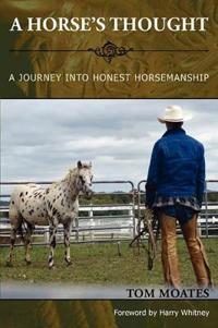 A Horse's Thought. A Journey into Honest Horsemanship