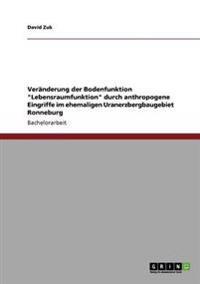 Veranderung Der Bodenfunktion 'Lebensraumfunktion' Durch Anthropogene Eingriffe Im Ehemaligen Uranerzbergbaugebiet Ronneburg