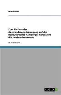 Zum Einfluss Der Auswanderungsbewegung Auf Die Bedeutung Des Hamburger Hafens Um Die Jahrhundertwende