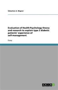 Evaluation of Health Psychology Theory and Research to Explain Type 2 Diabetic Patients' Experience of Self-Management