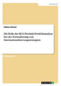 Die Rolle Der Bcg-Produkt-Portfolioanalyse Bei Der Formulierung Von Internationalisierungsstrategien