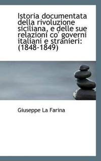 Istoria Documentata Della Rivoluzione Siciliana, E Delle Sue Relazioni Co' Governi Italiani E Strani