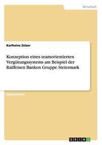Konzeption Eines Teamorientierten Vergutungssystems Am Beispiel Der Raiffeisen Banken Gruppe Steiermark