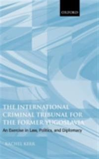 International Criminal Tribunal for the Former Yugoslavia: An Exercise in Law, Politics, and Diplomacy