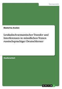 Lexikalisch-Semantischer Transfer Und Interferenzen in Mundlichen Texten Russischsprachiger Deutschlerner
