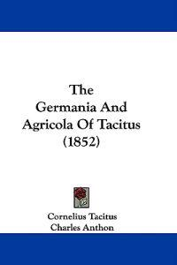 The Germania And Agricola Of Tacitus (1852)