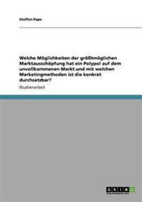 Welche Moglichkeiten Der Grotmoglichen Marktausschopfung Hat Ein Polypol Auf Dem Unvollkommenen Markt Und Mit Welchen Marketingmethoden Ist Die Konkret Durchsetzbar?
