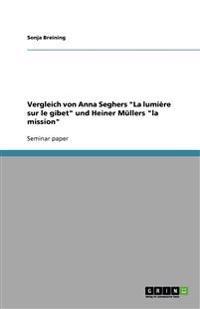 """Vergleich Von Anna Seghers """"La Lumiere Sur Le Gibet"""" Und Heiner Mullers """"La Mission"""""""
